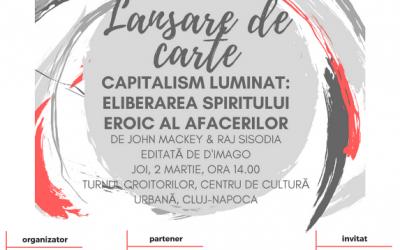 """Lansarea volumului """"Capitalism luminat: Eliberarea spiritului eroic al afacerilor"""", 2 martie"""